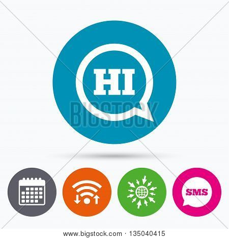 Wifi, Sms and calendar icons. Chat sign icon. Speech bubble with HI symbol. Communication chat bubbles. Go to web globe.