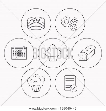 Pancakes, brioche muffin and toast bread icons. Cupcake linear sign. Check file, calendar and cogwheel icons. Vector