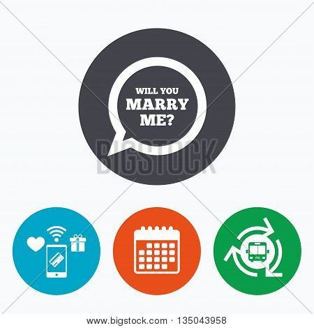 Will you marry me speech bubble sign icon. Engagement symbol. Mobile payments, calendar and wifi icons. Bus shuttle.
