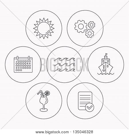 Cruise, waves and cocktail icons. Sun linear sign. Check file, calendar and cogwheel icons. Vector