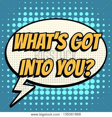 What is got into you comic book bubble text retro style