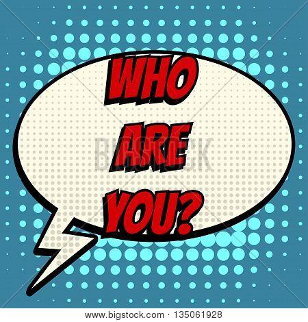 Who are you comic book bubble text retro style