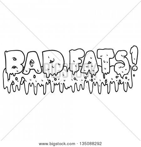 freehand drawn black and white cartoon bad fats