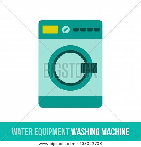 Vector flat icon water equipment for bathroom, heating. Washer. Web design, booklets, brochures, advertisements, manuals, technical descriptions. Isolated on a white background.