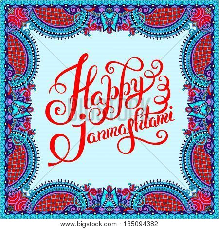 happy krishna janmashtami hand lettering inscription on floral paisley pattern typography poster for indian traditional festival, vector illustration