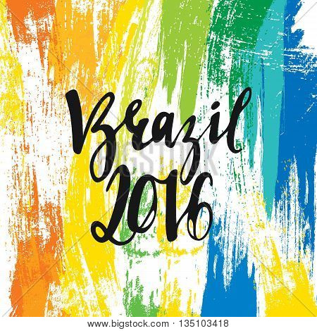 Inscription Brazil 2016, background colors of the Brazilian flag. Calligraphy handmade greeting cards , posters phrase Brazil 2016. Background watercolor brush , Brazil carnival