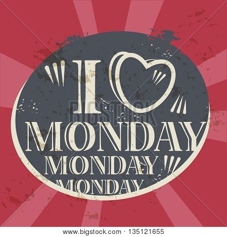 Grunge label with the text I love Monday written inside, vector illustration