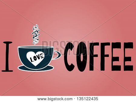 A poster with the inscription I love coffee. Cup ornate pair. The black letters blue cup pink background. Abstract.