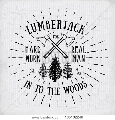 Lumberjack vintage label with two axes and trees. Hand drawn textured grunge vintage label retro badge or T-shirt typography design hipster T-shirt print design. Hand drawn vector illustration.