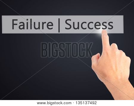 Failure Success - Hand Pressing A Button On Blurred Background Concept On Visual Screen.