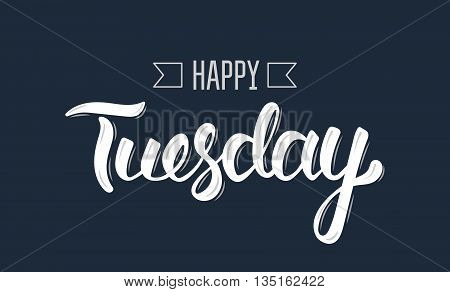 Happy tuesday. Trendy hand lettering quote fashion graphics art print for posters and greeting cards design. Calligraphic isolated quote in white ink. Vector illustration
