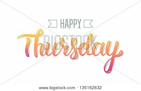 Happy thursday. Trendy hand lettering quote fashion graphics art print for posters and greeting cards design. Calligraphic isolated quote in colorful ink. Vector illustration