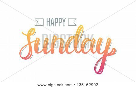 Happy sunday. Trendy hand lettering quote fashion graphics art print for posters and greeting cards design. Calligraphic isolated quote in colorful ink. Vector illustration