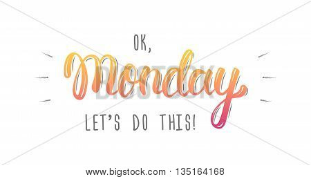 Ok Monday let's do this. Trendy hand lettering quote fashion graphics art print for posters and greeting cards design. Calligraphic isolated quote in colored ink. Vector illustration