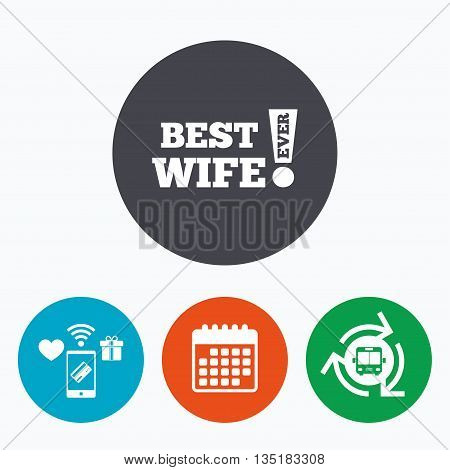Best wife ever sign icon. Award symbol. Exclamation mark. Mobile payments, calendar and wifi icons. Bus shuttle.