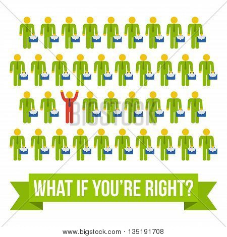 Think differently people concept. Red leader out of crowd green businessmen. Vector illustration isolated on white background. Business leadership out of box concept. What if you're right text.