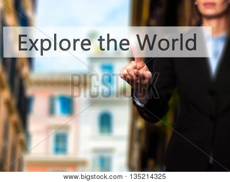 Explore The World - Businesswoman Hand Pressing Button On Touch Screen Interface.