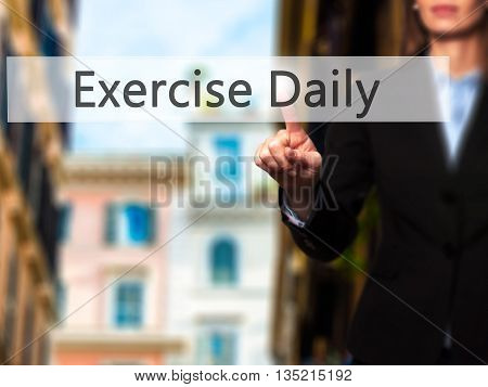 Exercise Daily - Businesswoman Hand Pressing Button On Touch Screen Interface.