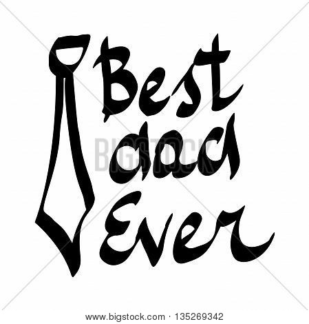 Best Dad Ever. hand-written lettering, t-shirt print design, typographic composition isolated on white background