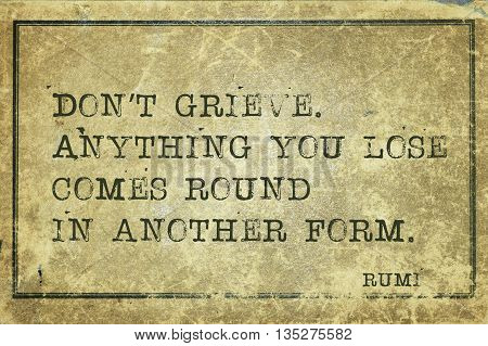 Anything you lose comes round in another form - ancient Persian poet and philosopher Rumi quote printed on grunge vintage cardboard