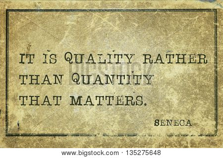 It is quality rather than quantity that matters - ancient Roman philosopher Seneca quote printed on grunge vintage cardboard