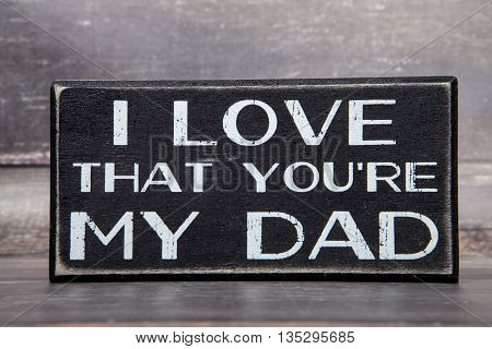 A sign declaring your love for your Dad
