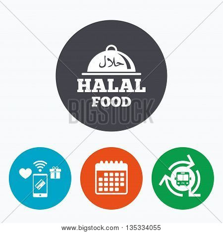 Halal food product sign icon. Natural muslims food platter serving symbol. Mobile payments, calendar and wifi icons. Bus shuttle.