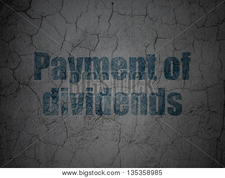 Money concept: Blue Payment Of Dividends on grunge textured concrete wall background
