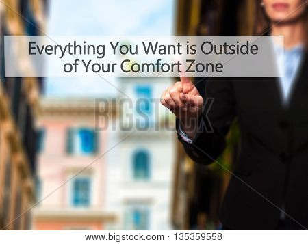 Everything You Want Is Outside Of Your Comfort Zone - Businesswoman Hand Pressing Button On Touch Sc