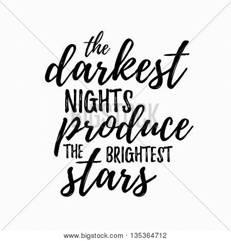 The darkest night produce the brightest stars Inspirational and encouraging Hand Drawn lettering quote. Vector typography design element about happiness for poster and photo overlay, t-shirt design