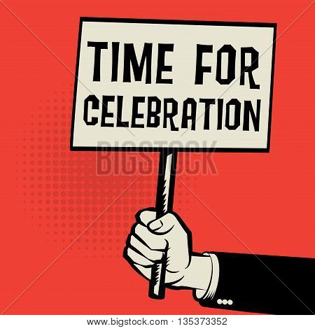 Poster in hand business concept with text Time for Celebration, vector illustration