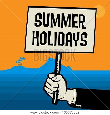 Poster in hand business concept with text Summer Holidays, vector illustration