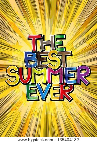 The Best Summer Ever - Comic book style word on comic book abstract background.