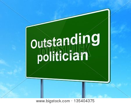 Politics concept: Outstanding Politician on green road highway sign, clear blue sky background, 3D rendering