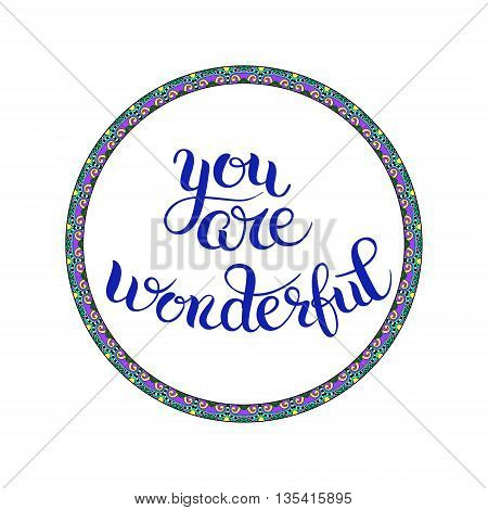 you are wonderful hand lettering inscription, calligraphy phrase vector illustration