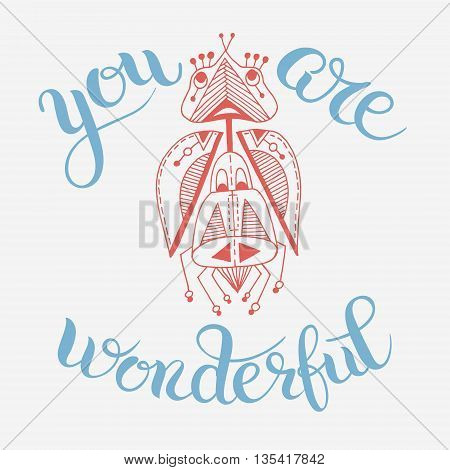 handmade liner drawing of ethnic beetle in flat style with you are wonderful hand lettering inscription, calligraphy phrase vector illustration