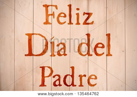 Word Feliz dia del padre against wooden planks
