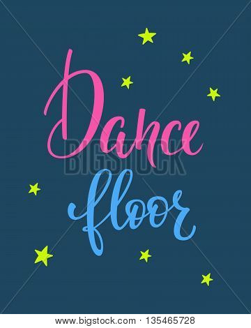 Dance floor quote lettering. Dance studio calligraphy inspiration graphic design typography element. Hand written calligraphy postcard. Cute simple vector lettering. Hand written Party sign