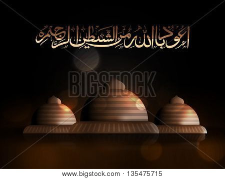 Beautiful Glowing Mosque with Arabic Islamic calligraphy of Wish (Dua) Audhu Billahi Minashaitanir Rajeem (Fear of Allah brings Intelligence, Honesty and Love) on shiny background.