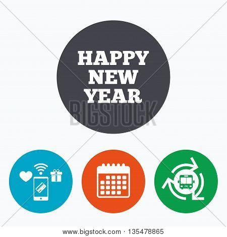 Happy new year text sign icon. Christmas symbol. Mobile payments, calendar and wifi icons. Bus shuttle.