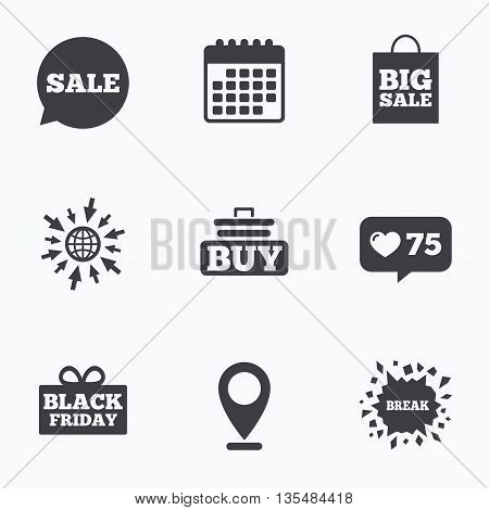Calendar, like counter and go to web icons. Sale speech bubble icons. Buy cart symbols. Black friday gift box signs. Big sale shopping bag. Location pointer.