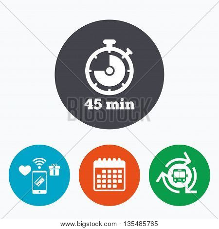 Timer sign icon. 45 minutes stopwatch symbol. Mobile payments, calendar and wifi icons. Bus shuttle.