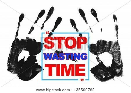 Stop Wasting Time word with hands on white background