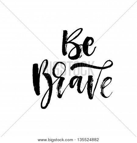 Be brave card. Hand drawn typography poster. Ink illustration. Modern brush calligraphy. Isolated on white background.
