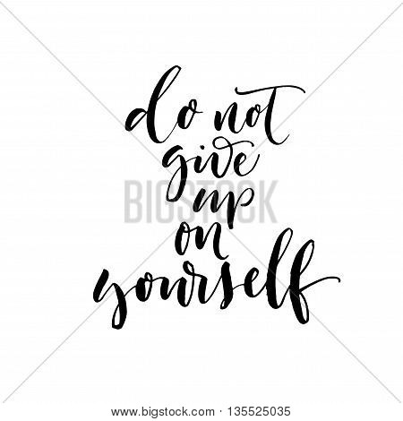 Do not give up on yourself card. Motivational quote. Ink illustration. Modern brush calligraphy. Isolated on white background.