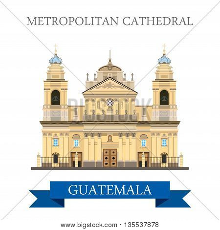Metropolitan Cathedral of Saint James in Guatemala flat vector