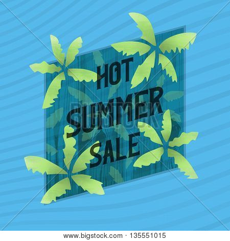 Hot summer sale banner, poster or advertising slogan. Around the words are green palm leaves on a wooden background. Behind compositions are translucent wavy lines.