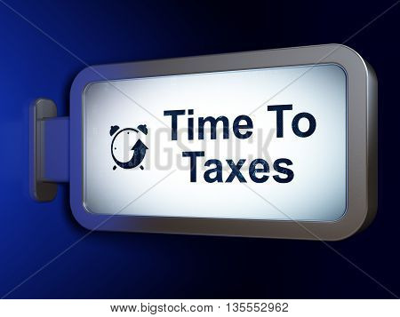 Time concept: Time To Taxes and Alarm Clock on advertising billboard background, 3D rendering