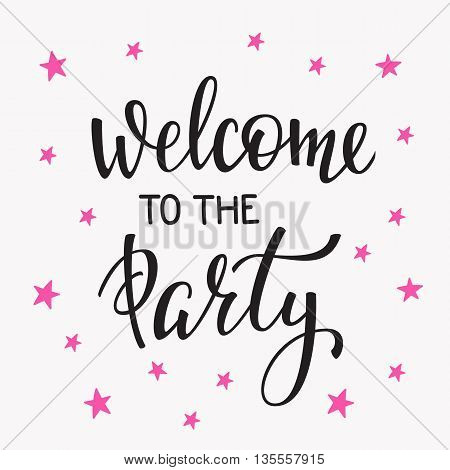 Welcome to the Party Bridal shower Hen Birthday Wedding lettering sign quote typography. Calligraphy design postcard poster graphics. Simple vector brush sign. Dance Party Stars card design element