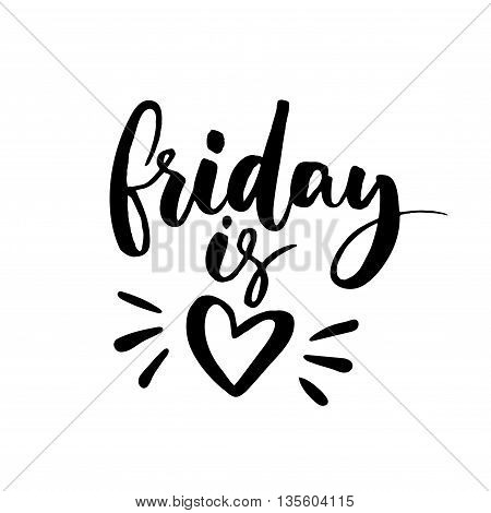 Friday is love. Funny saying about work, office and weekend. Vector black lettering isolated on white background